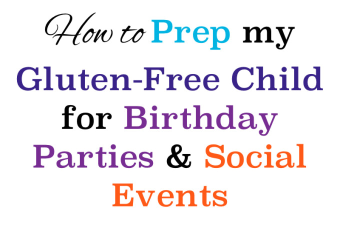 how to prep my gluten free child for birthday parties and social events