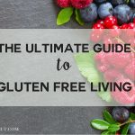 The Ultimate Guide to Gluten Free Living